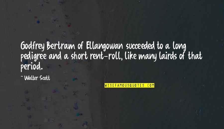 Godfrey Quotes By Walter Scott: Godfrey Bertram of Ellangowan succeeded to a long