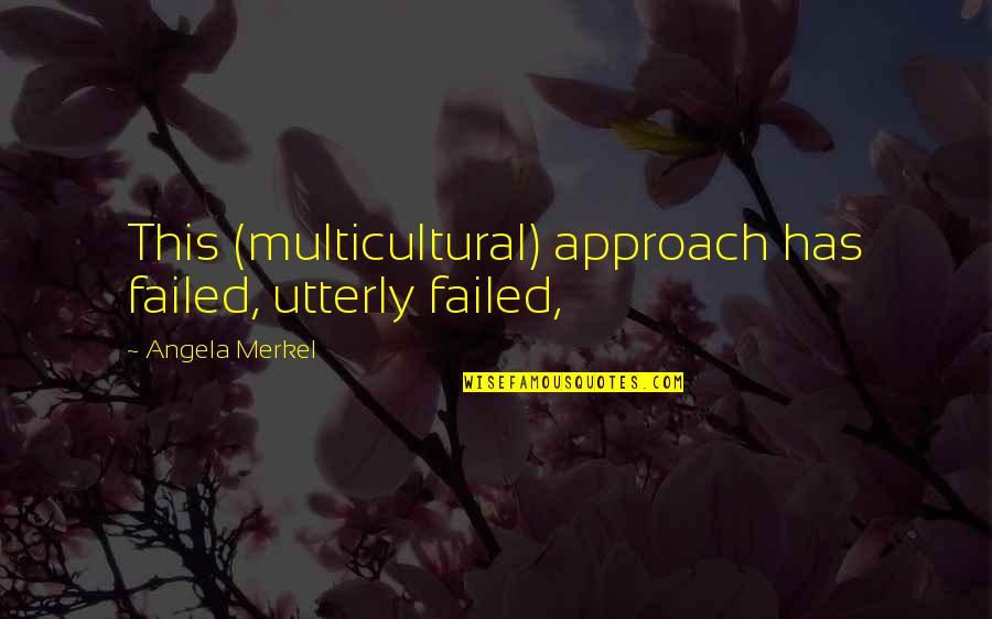 Godh Bharai Quotes By Angela Merkel: This (multicultural) approach has failed, utterly failed,