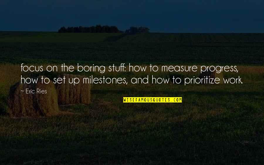 Godh Bharai Quotes By Eric Ries: focus on the boring stuff: how to measure