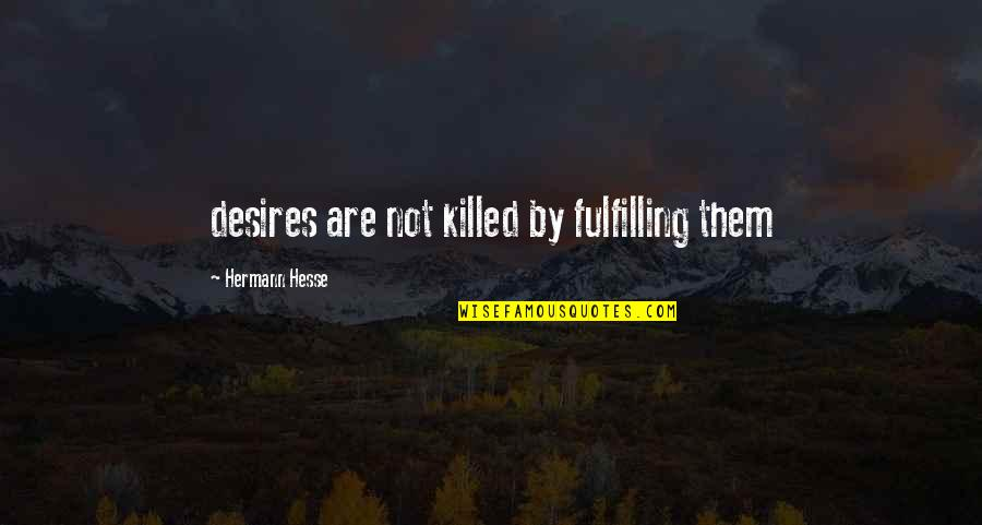 Godh Bharai Quotes By Hermann Hesse: desires are not killed by fulfilling them