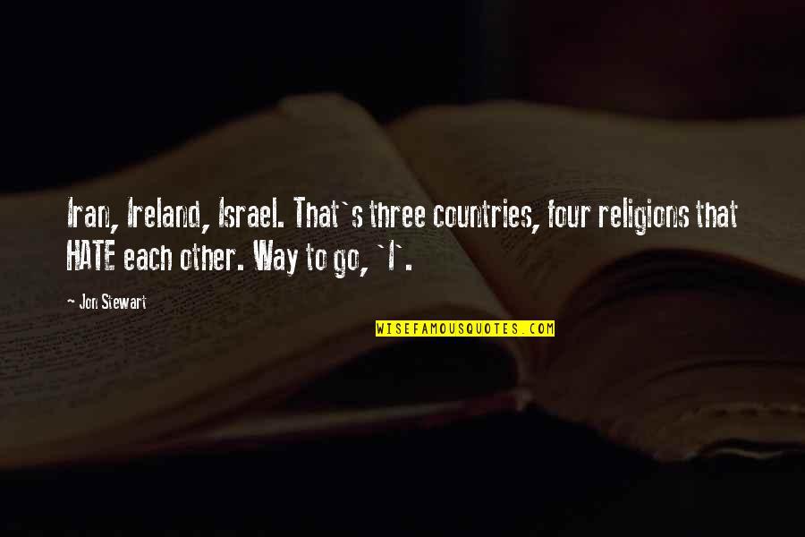Godh Bharai Quotes By Jon Stewart: Iran, Ireland, Israel. That's three countries, four religions