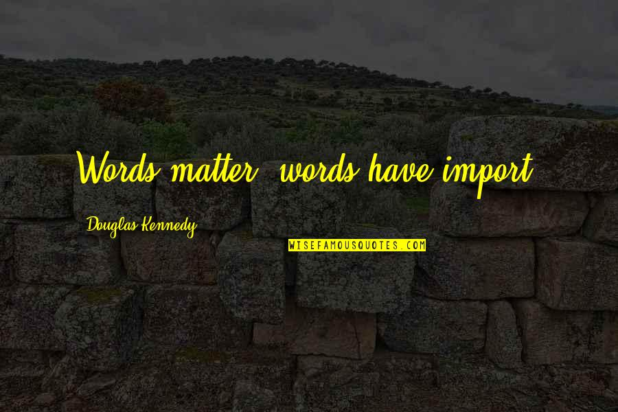 Godliest Quotes By Douglas Kennedy: Words matter, words have import.