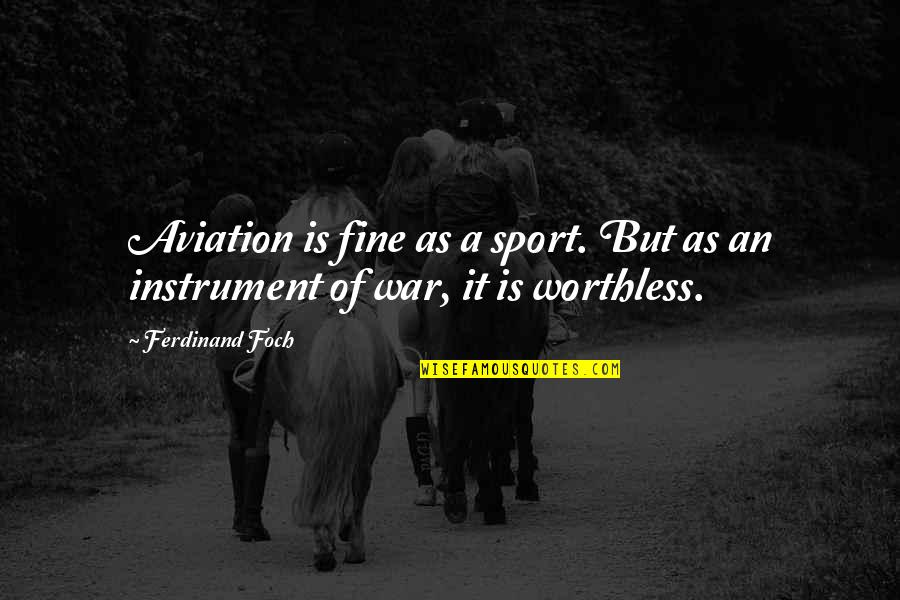 Godliest Quotes By Ferdinand Foch: Aviation is fine as a sport. But as