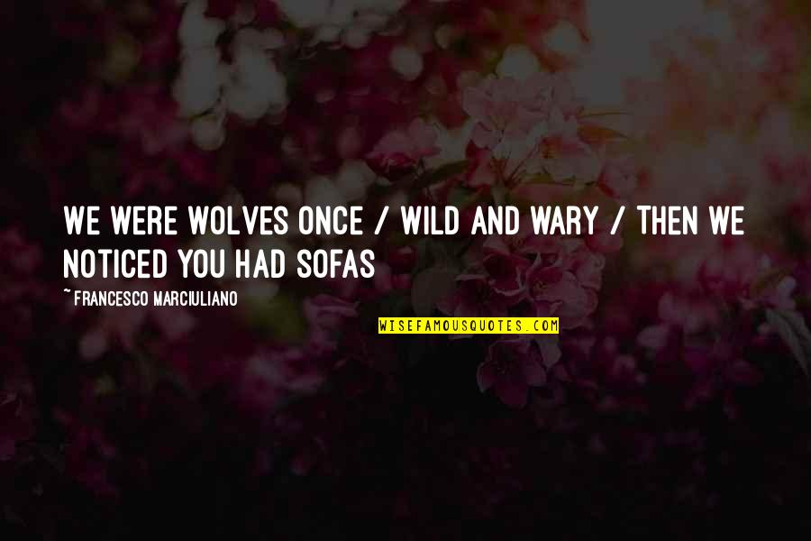 Godliest Quotes By Francesco Marciuliano: We were wolves once / Wild and wary