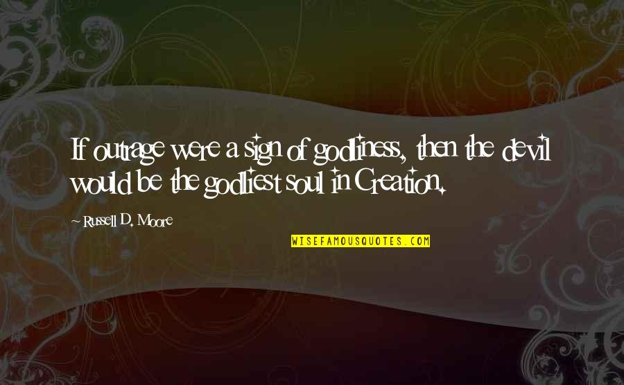 Godliest Quotes By Russell D. Moore: If outrage were a sign of godliness, then