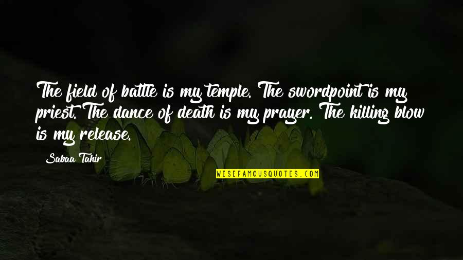 Godliest Quotes By Sabaa Tahir: The field of battle is my temple. The