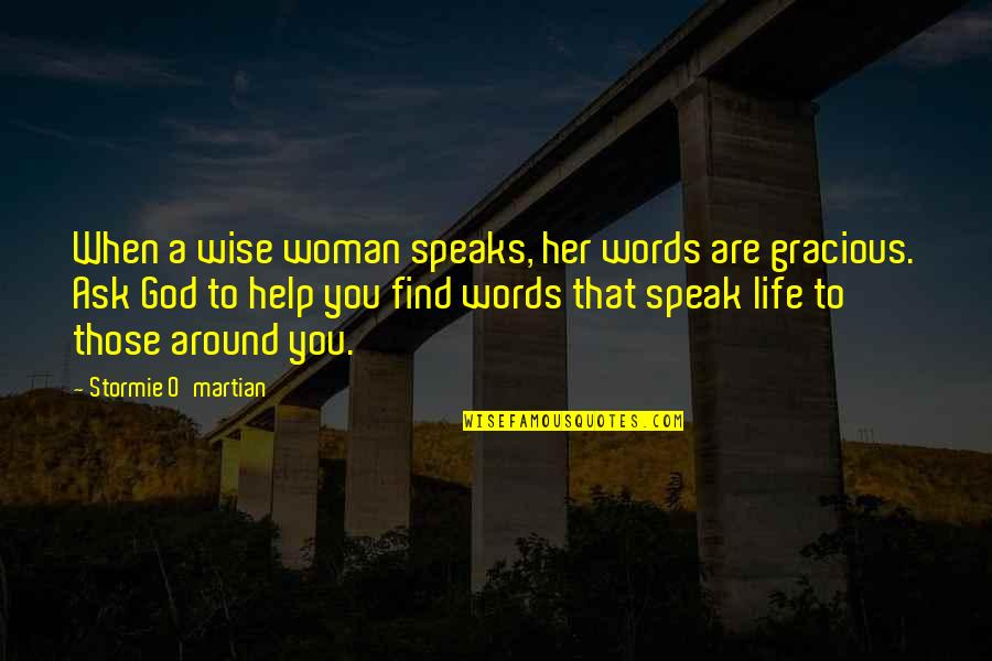 Godly Woman Quotes By Stormie O'martian: When a wise woman speaks, her words are