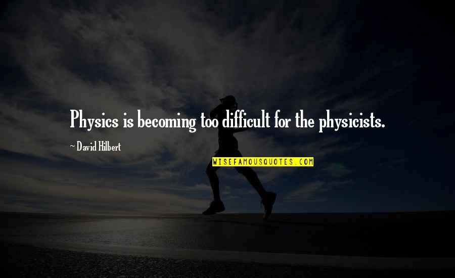 Godmom Quotes By David Hilbert: Physics is becoming too difficult for the physicists.