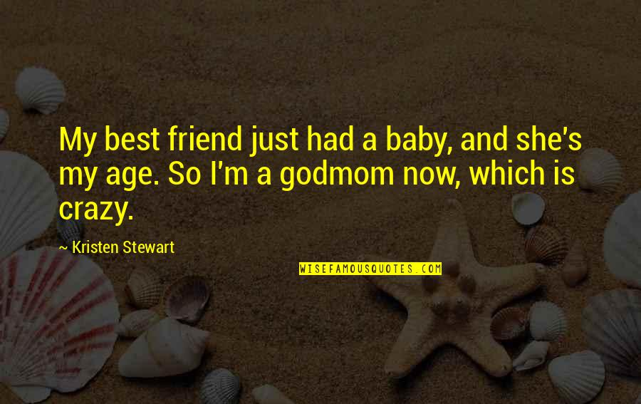 Godmom Quotes By Kristen Stewart: My best friend just had a baby, and