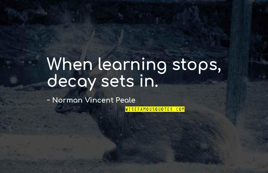 Godmom Quotes By Norman Vincent Peale: When learning stops, decay sets in.