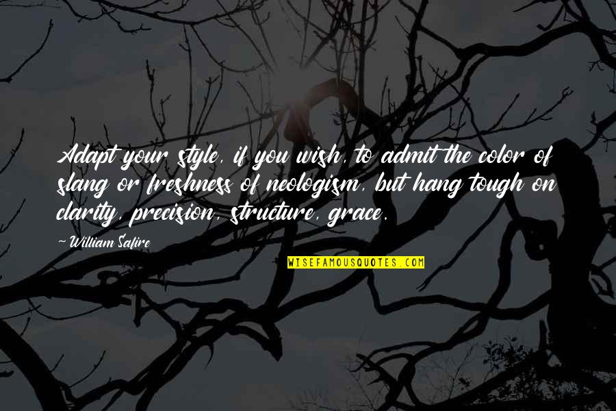 Godmom Quotes By William Safire: Adapt your style, if you wish, to admit