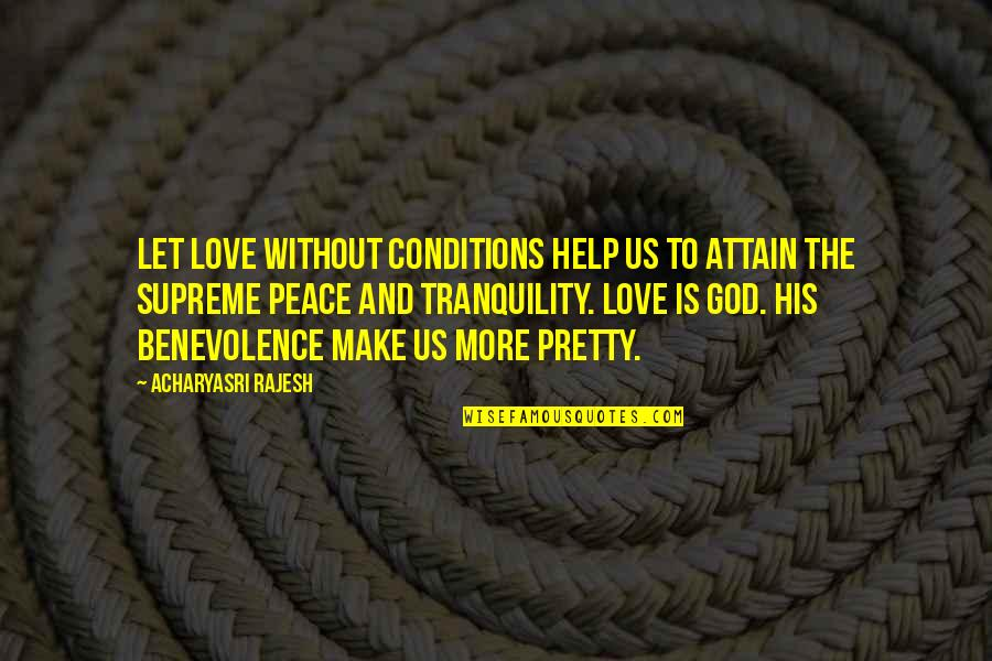 God's Benevolence Quotes By Acharyasri Rajesh: Let love without conditions help us to attain