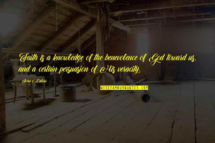 God's Benevolence Quotes By John Calvin: Faith is a knowledge of the benevolence of