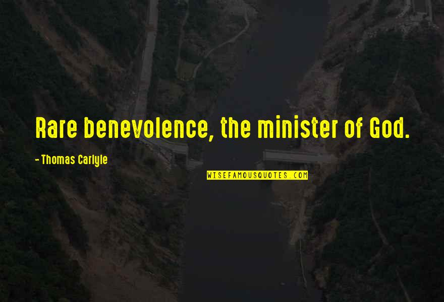 God's Benevolence Quotes By Thomas Carlyle: Rare benevolence, the minister of God.