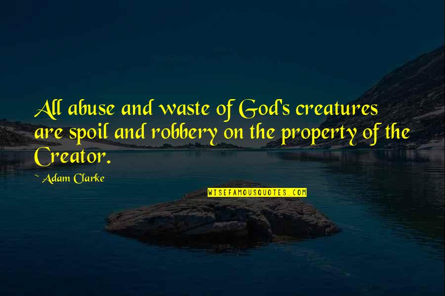 God's Creation Quotes By Adam Clarke: All abuse and waste of God's creatures are