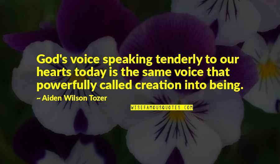 God's Creation Quotes By Aiden Wilson Tozer: God's voice speaking tenderly to our hearts today