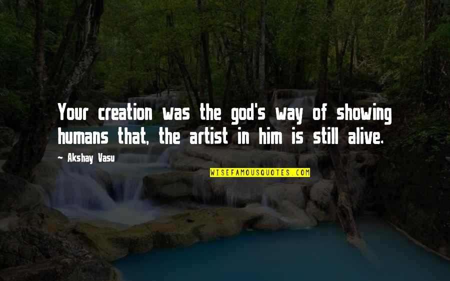 God's Creation Quotes By Akshay Vasu: Your creation was the god's way of showing