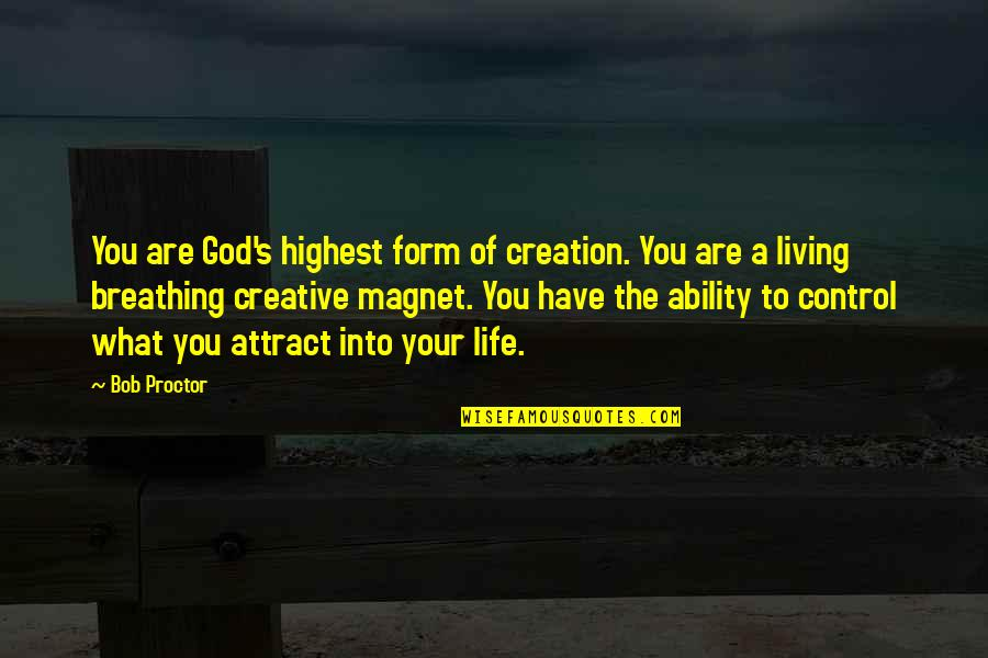 God's Creation Quotes By Bob Proctor: You are God's highest form of creation. You