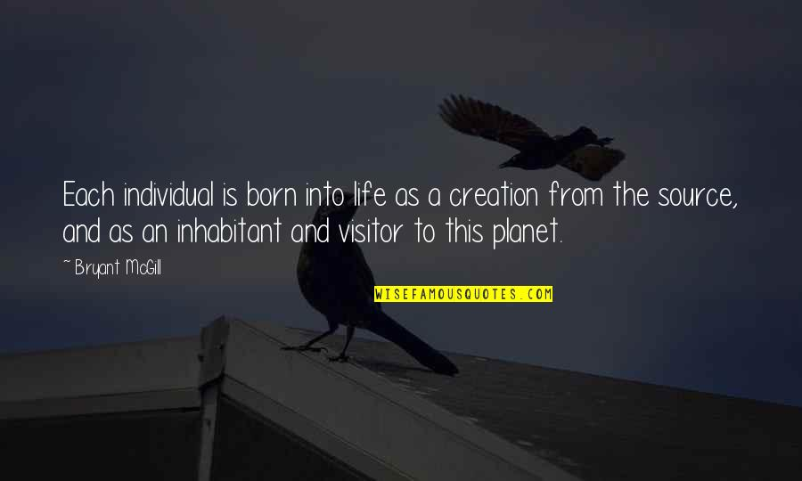 God's Creation Quotes By Bryant McGill: Each individual is born into life as a