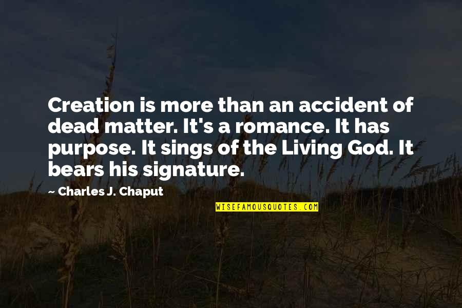 God's Creation Quotes By Charles J. Chaput: Creation is more than an accident of dead