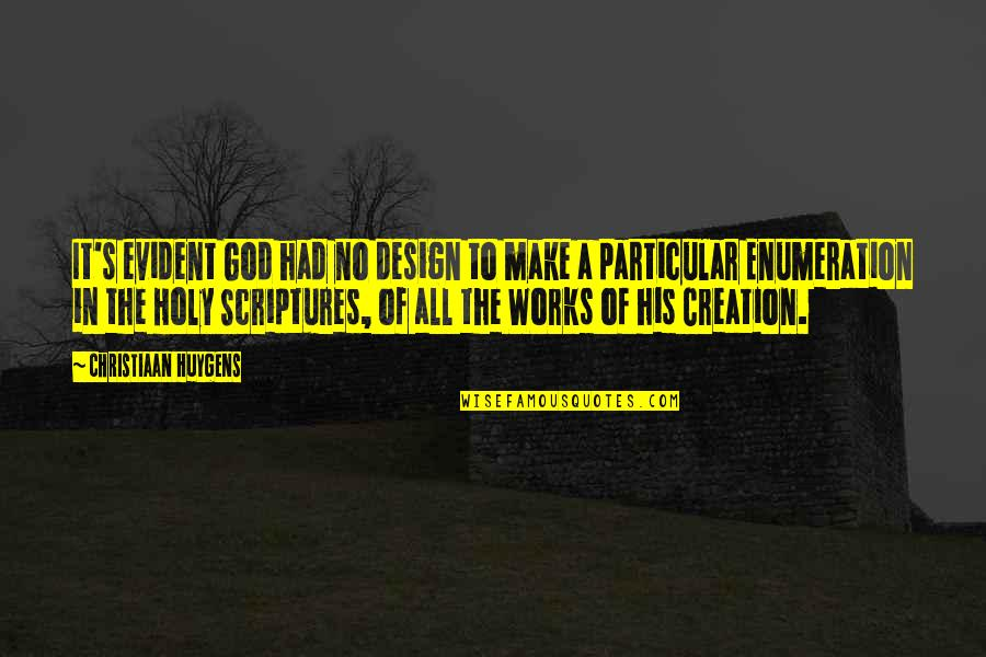 God's Creation Quotes By Christiaan Huygens: It's evident God had no design to make