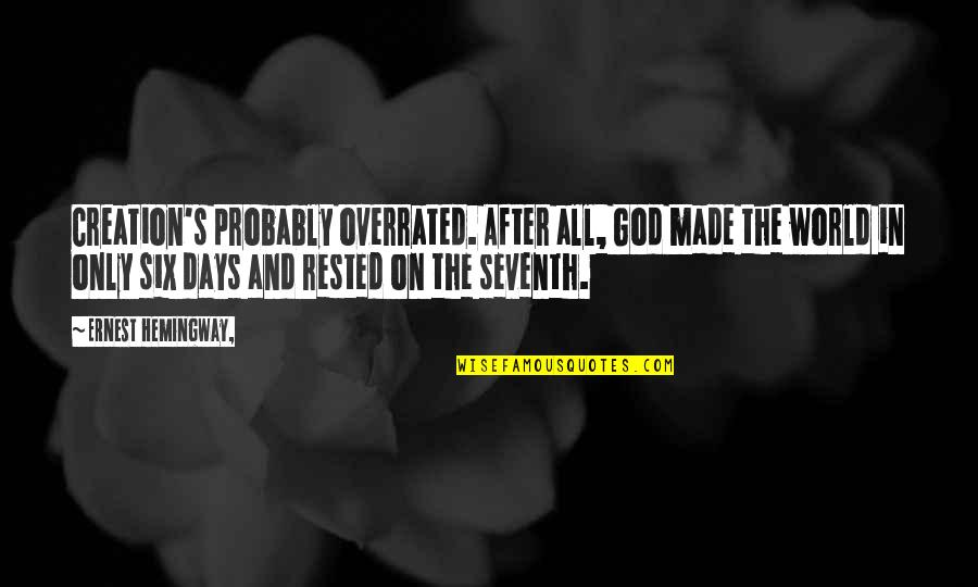 God's Creation Quotes By Ernest Hemingway,: Creation's probably overrated. After all, God made the