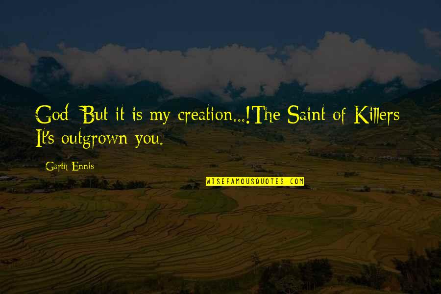 God's Creation Quotes By Garth Ennis: God: But it is my creation...!The Saint of