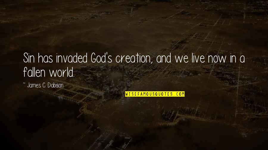 God's Creation Quotes By James C. Dobson: Sin has invaded God's creation, and we live
