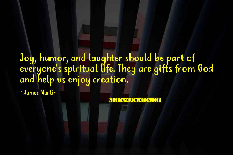 God's Creation Quotes By James Martin: Joy, humor, and laughter should be part of