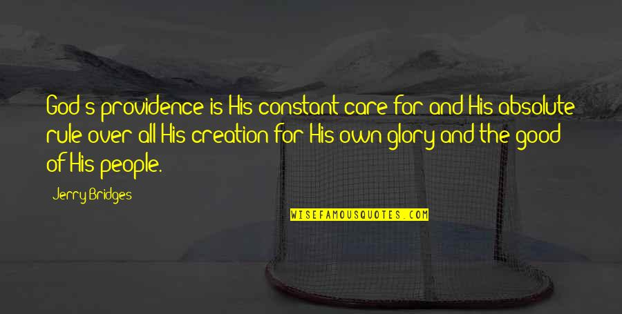 God's Creation Quotes By Jerry Bridges: God's providence is His constant care for and