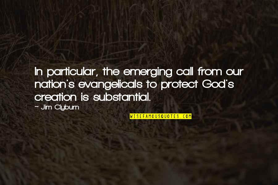 God's Creation Quotes By Jim Clyburn: In particular, the emerging call from our nation's