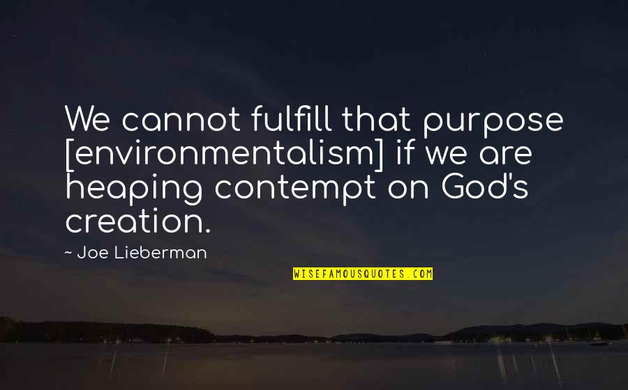 God's Creation Quotes By Joe Lieberman: We cannot fulfill that purpose [environmentalism] if we