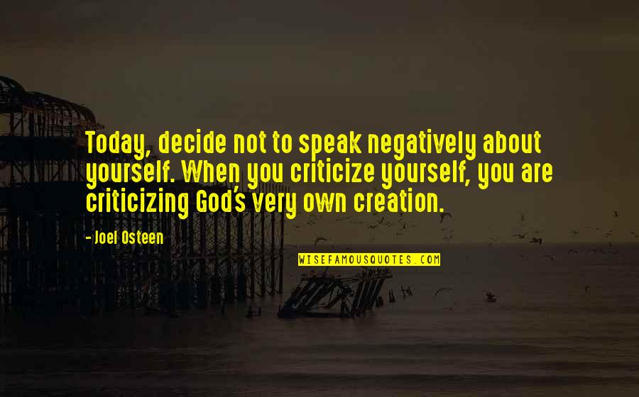 God's Creation Quotes By Joel Osteen: Today, decide not to speak negatively about yourself.