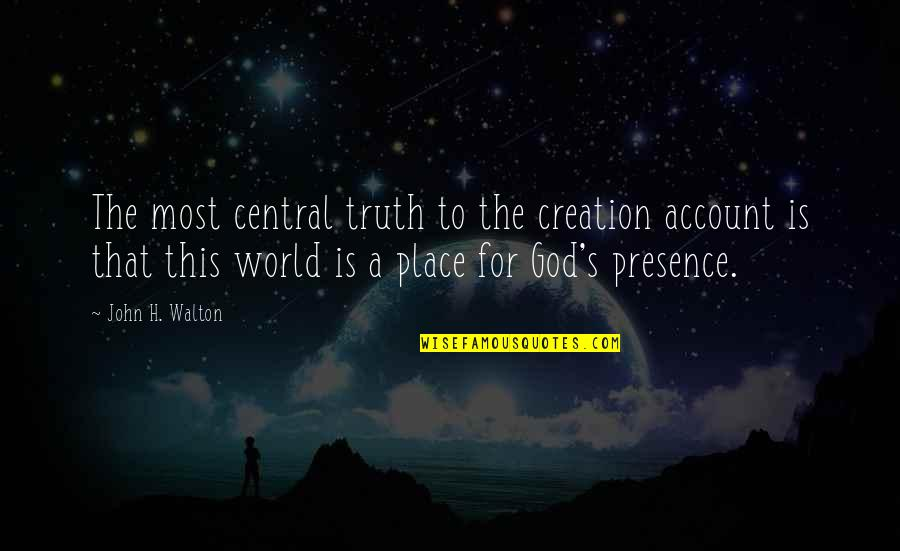 God's Creation Quotes By John H. Walton: The most central truth to the creation account