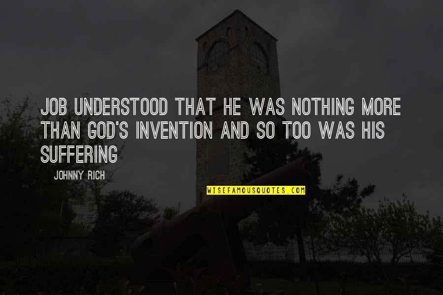 God's Creation Quotes By Johnny Rich: Job understood that he was nothing more than