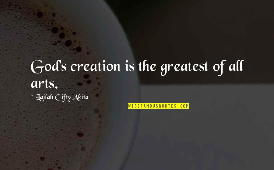 God's Creation Quotes By Lailah Gifty Akita: God's creation is the greatest of all arts.