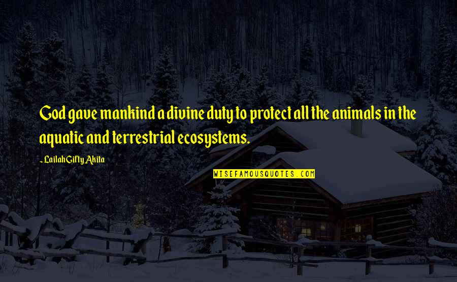 God's Creation Quotes By Lailah Gifty Akita: God gave mankind a divine duty to protect