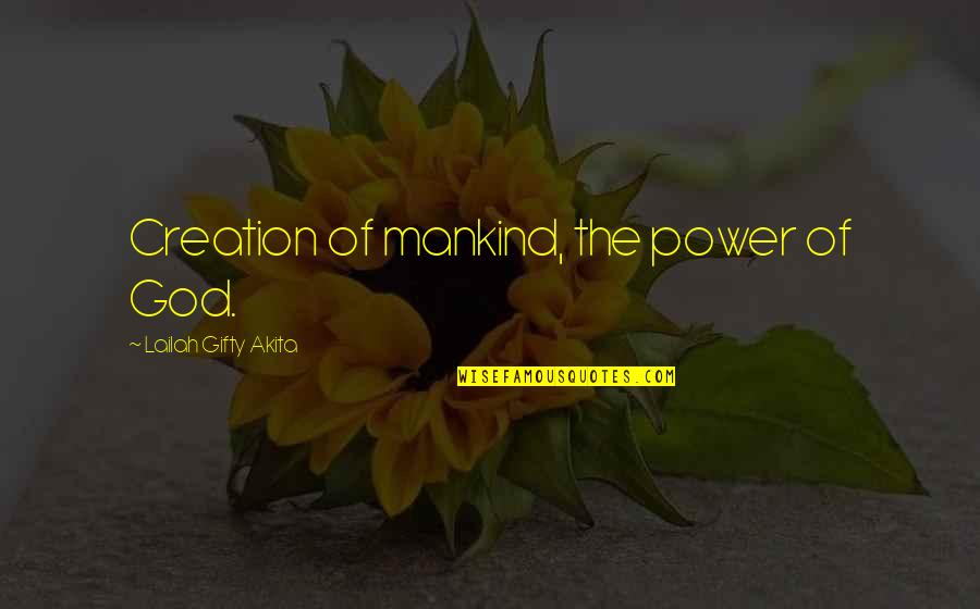 God's Creation Quotes By Lailah Gifty Akita: Creation of mankind, the power of God.
