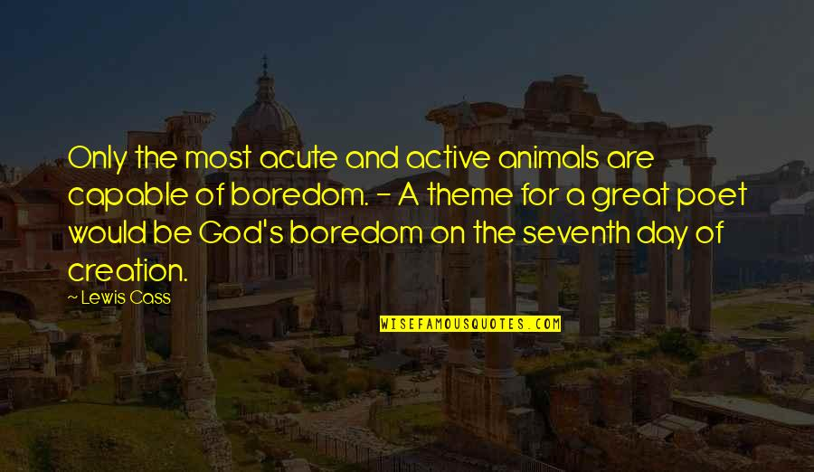God's Creation Quotes By Lewis Cass: Only the most acute and active animals are