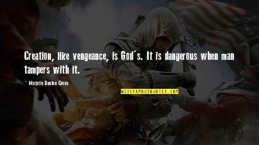 God's Creation Quotes By Marjorie Benton Cooke: Creation, like vengeance, is God's. It is dangerous