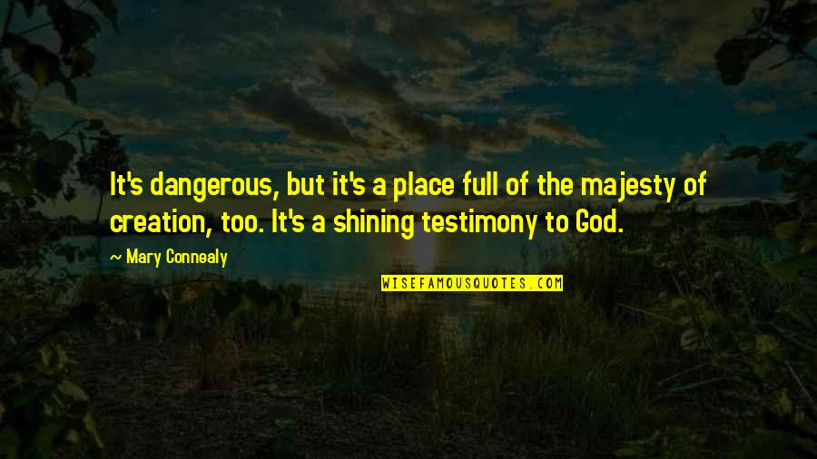 God's Creation Quotes By Mary Connealy: It's dangerous, but it's a place full of