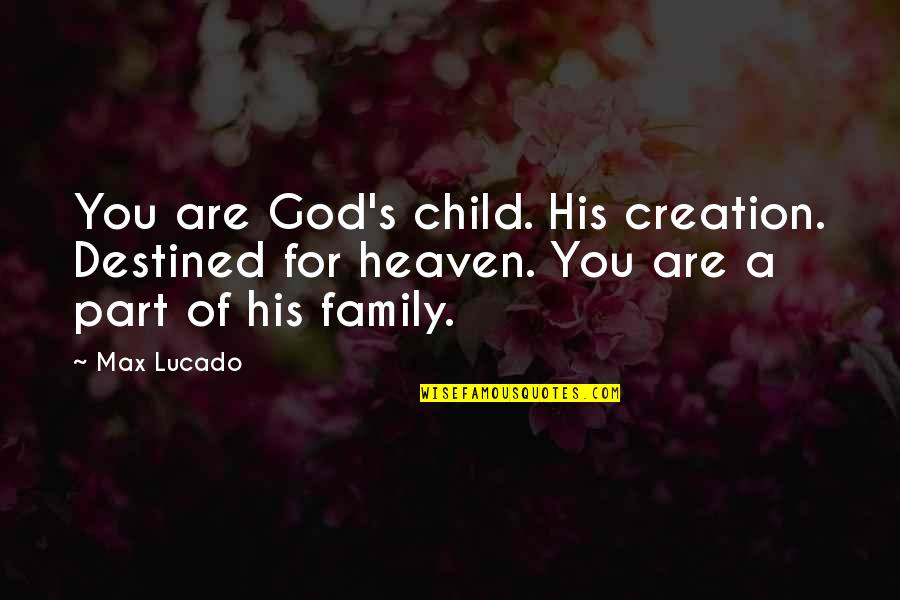 God's Creation Quotes By Max Lucado: You are God's child. His creation. Destined for