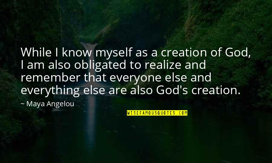 God's Creation Quotes By Maya Angelou: While I know myself as a creation of