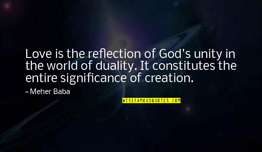 God's Creation Quotes By Meher Baba: Love is the reflection of God's unity in