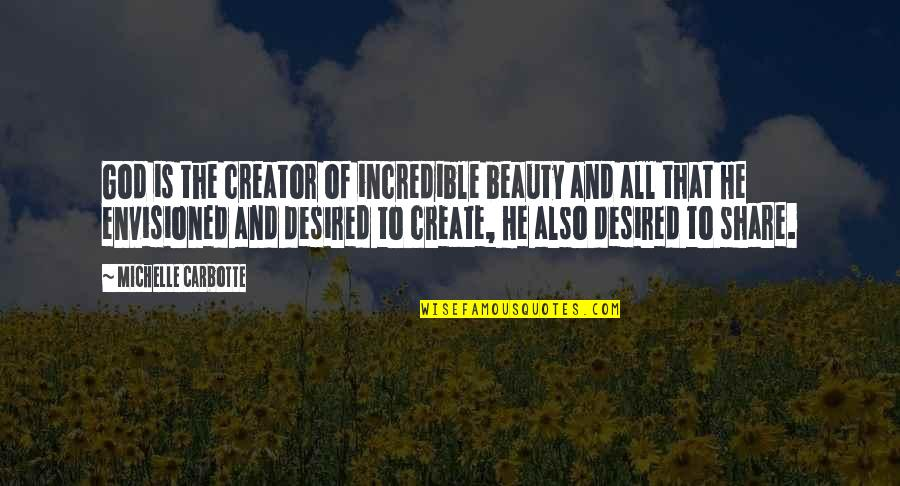 God's Creation Quotes By Michelle Carbotte: God is the creator of incredible beauty and