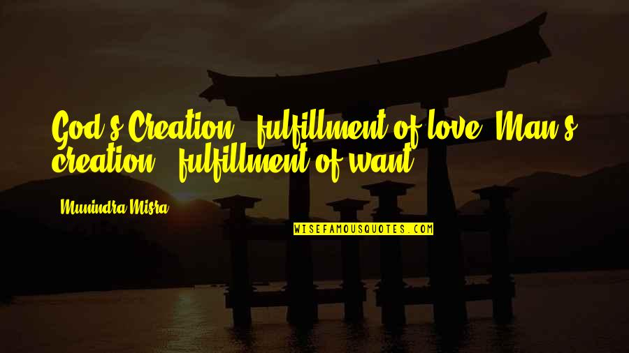 God's Creation Quotes By Munindra Misra: God's Creation - fulfillment of love; Man's creation
