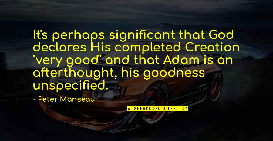 God's Creation Quotes By Peter Manseau: It's perhaps significant that God declares His completed