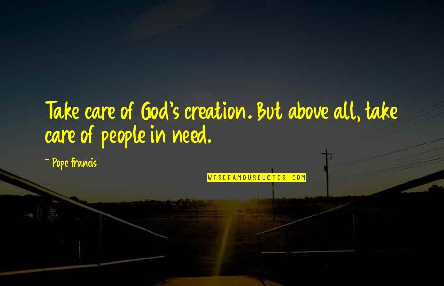 God's Creation Quotes By Pope Francis: Take care of God's creation. But above all,