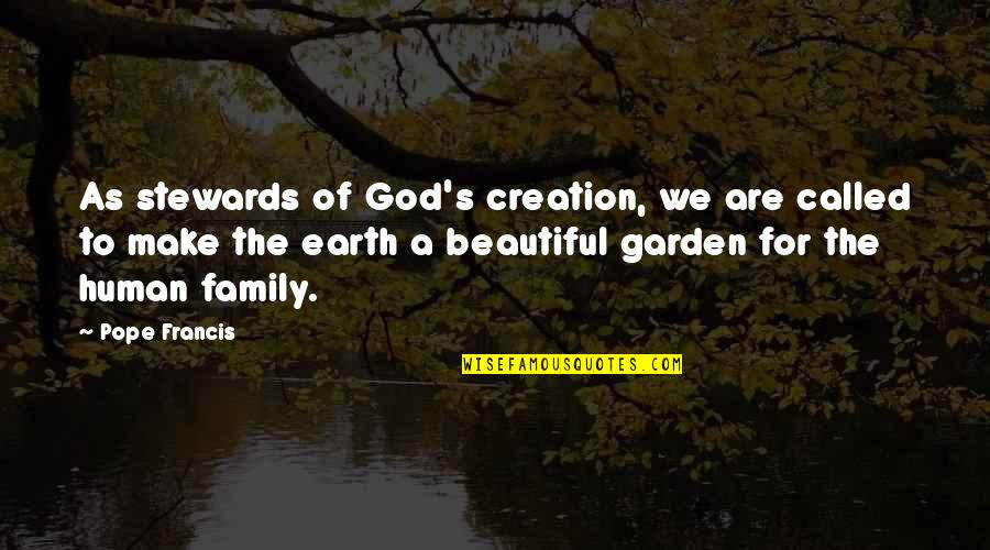 God's Creation Quotes By Pope Francis: As stewards of God's creation, we are called