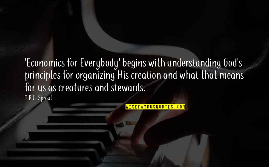 God's Creation Quotes By R.C. Sproul: 'Economics for Everybody' begins with understanding God's principles